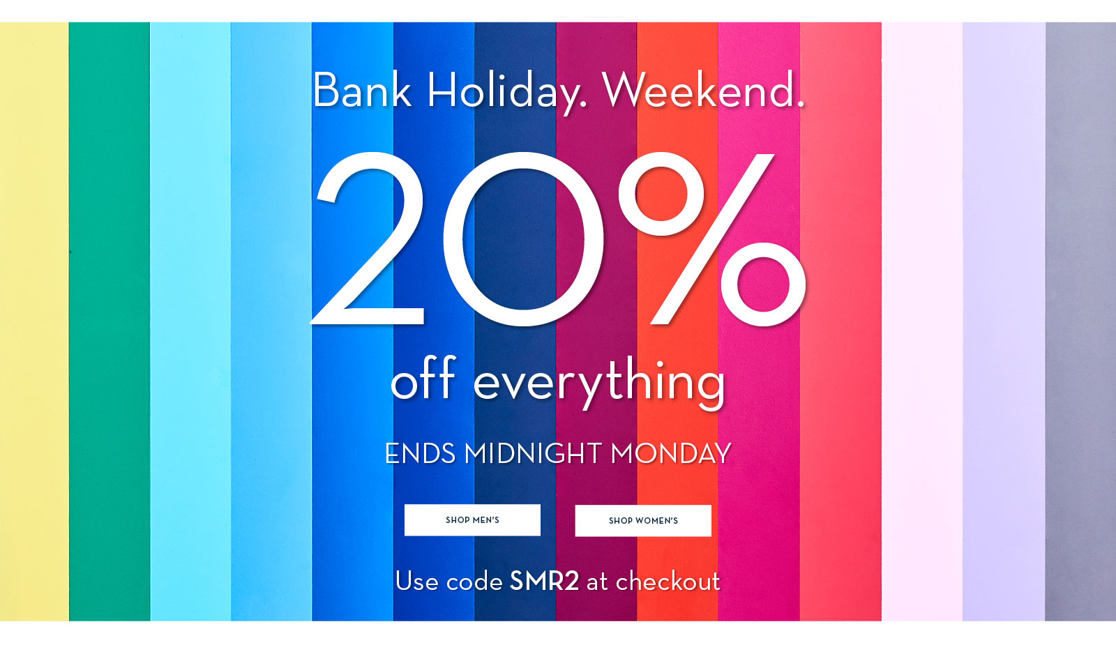 Bank Holiday. Weekend. 20% off everything